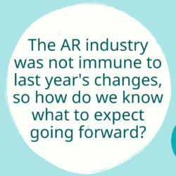AR industry not immune to last year's changes so how do we know what to expect going forward
